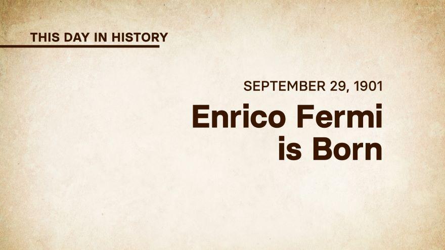 September 29, 1901: Enrico Fermi Is Born