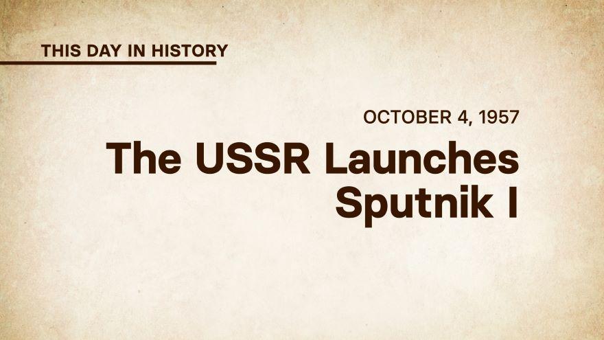 October 4, 1957: The USSR Launches Sputnik 1