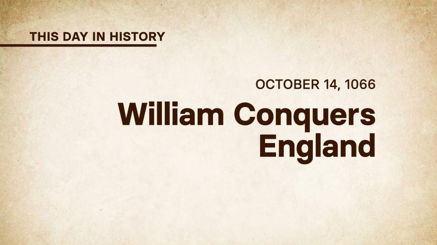 October 14, 1066: William Conquers England