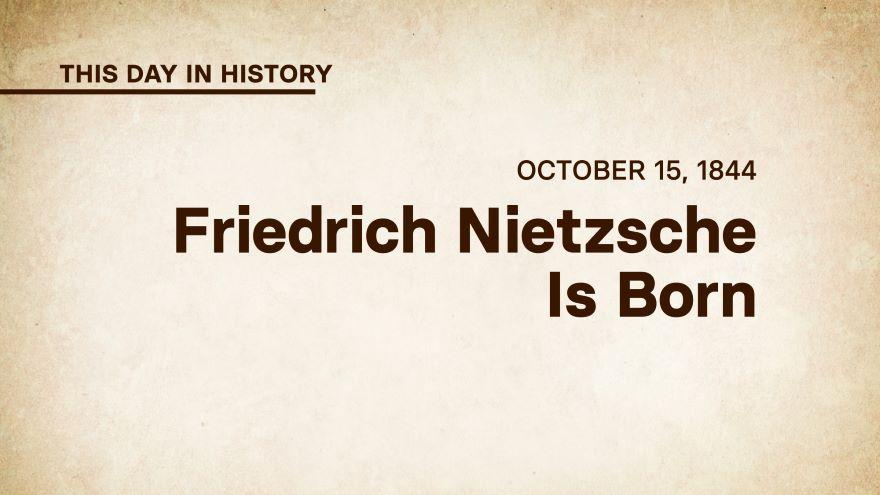 October 15, 1844: Friedrich Nietzsche Is Born