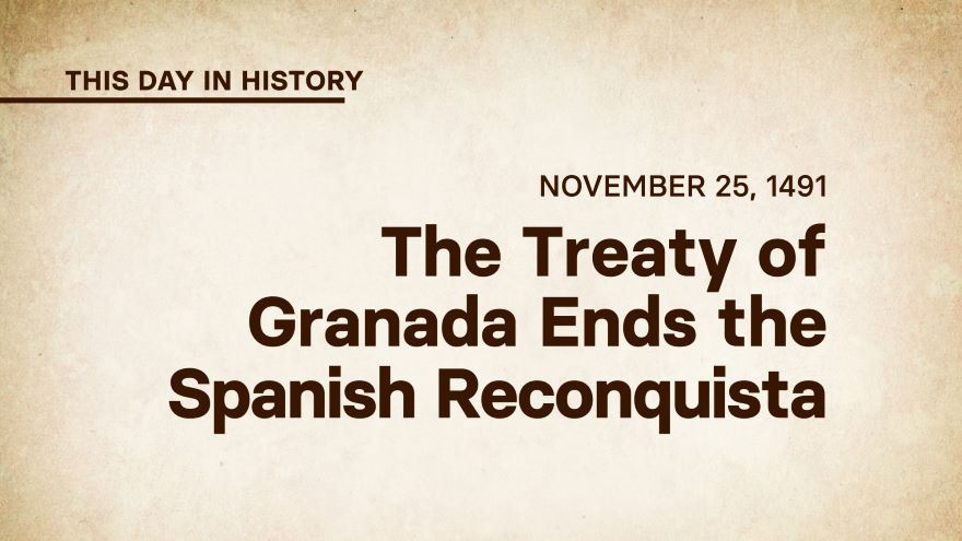 November 25, 1491: The Treaty of Granada Ends the Spanish Reconquista
