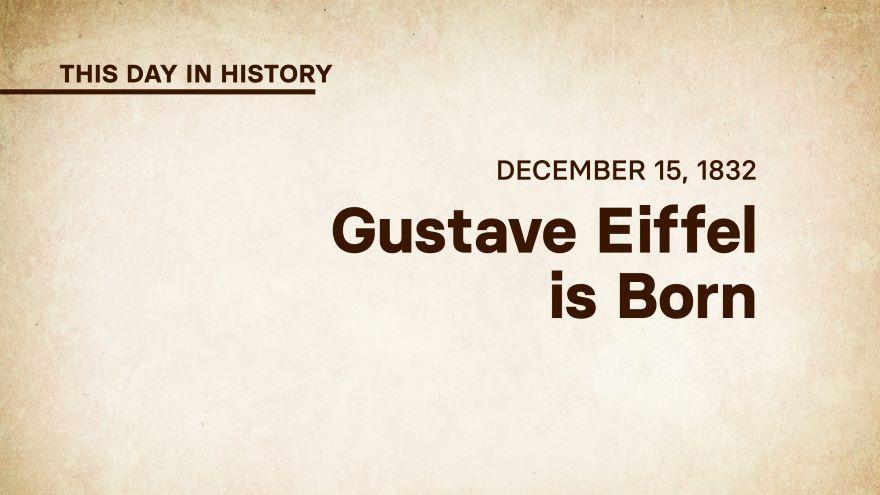 December 15, 1832: Gustave Eiffel Is Born