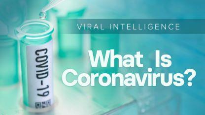Viral Intelligence: What Is Coronavirus?