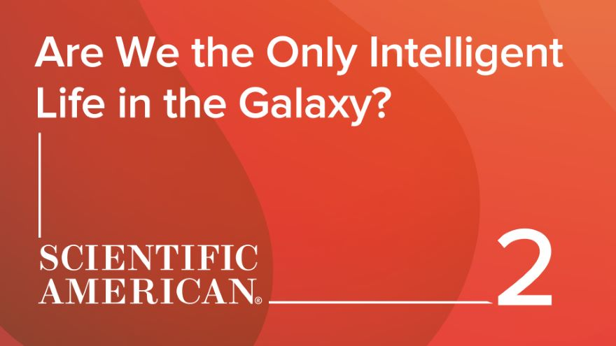 Are We the Only Intelligent Life in the Galaxy?