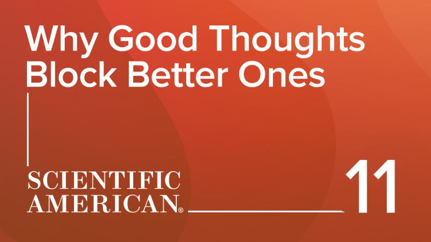 Why Good Thoughts Block Better Ones