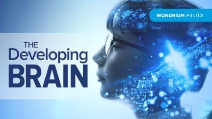 Wondrium Pilots: The Developing Brain