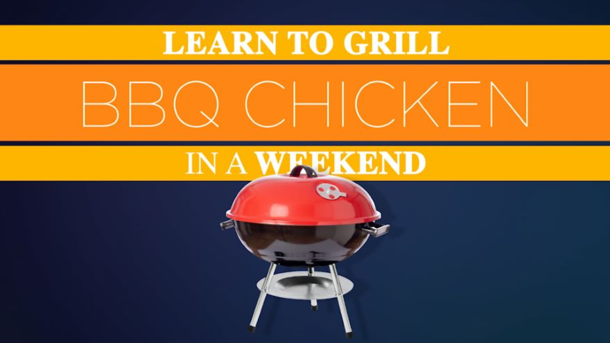 Learn to Grill BBQ Chicken in a Weekend