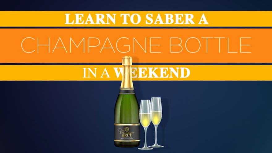 Learn to Saber a Champagne Bottle in a Weekend