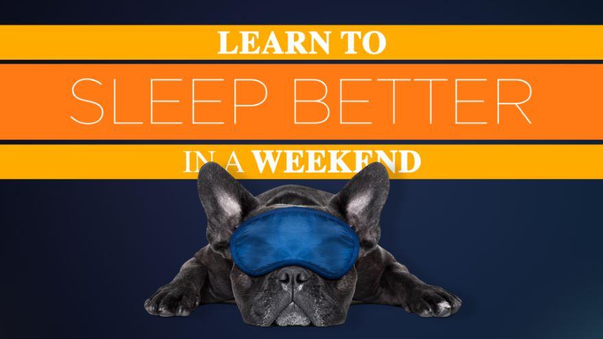 Learn to Sleep Better in a Weekend