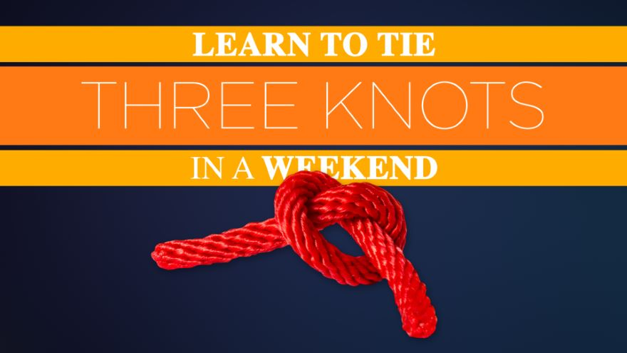 Learn to Tie Three Knots in a Weekend