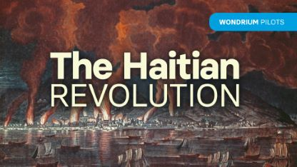 Wondrium Pilots: The Haitian Revolution