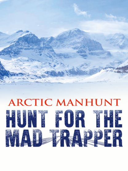 Arctic Manhunt: Hunt for the Mad Trapper