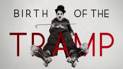 Birth of the Tramp: Creative Genius of Charlie Chaplin