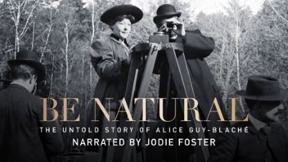 Be Natural: The Untold Story of Alice Guy-Blache