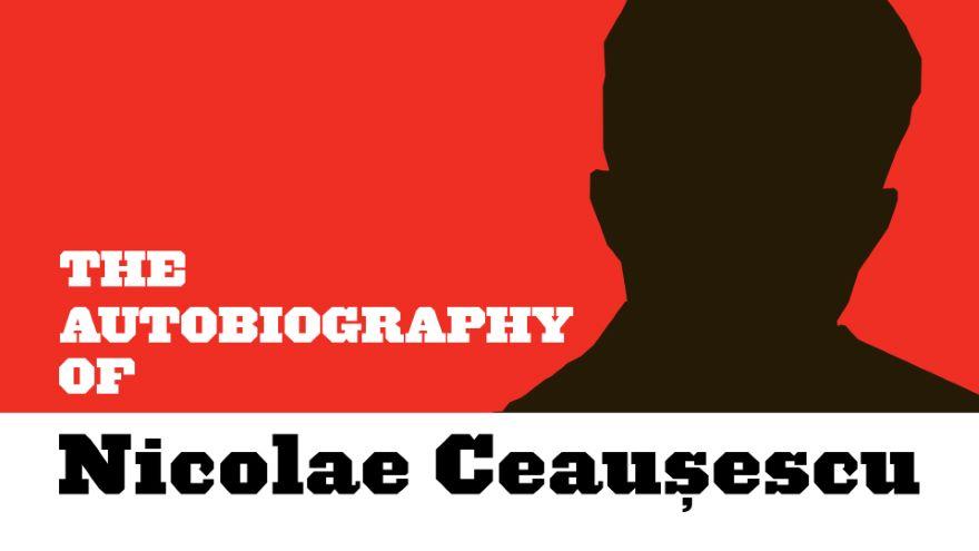 The Autobiography of Nicolae Ceaușescu