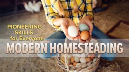 Pioneering Skills for Everyone: Modern Homesteading