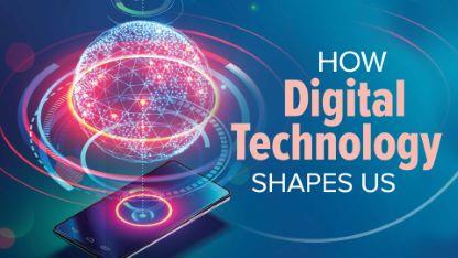 How Digital Technology Shapes Us